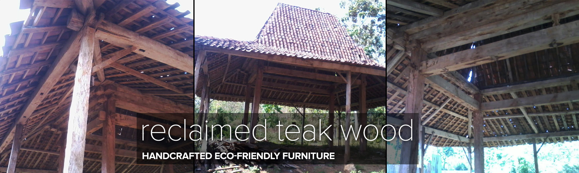 This image of Reclaimed Teak Wood structures is a good illustration of where we get our teak. We never cut down trees—everything comes from existing structures that are carefully disassembled, and we reclaim the wood.